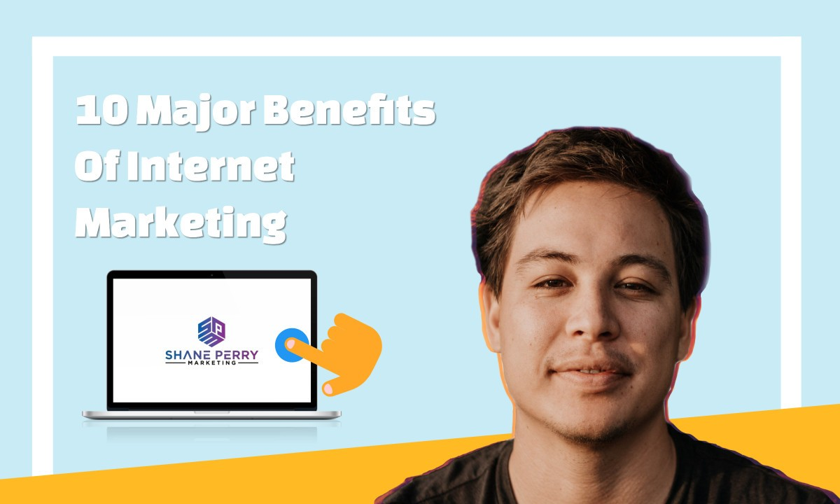 10 Major Benefits Of Internet Marketing, Shane Perry Marketing