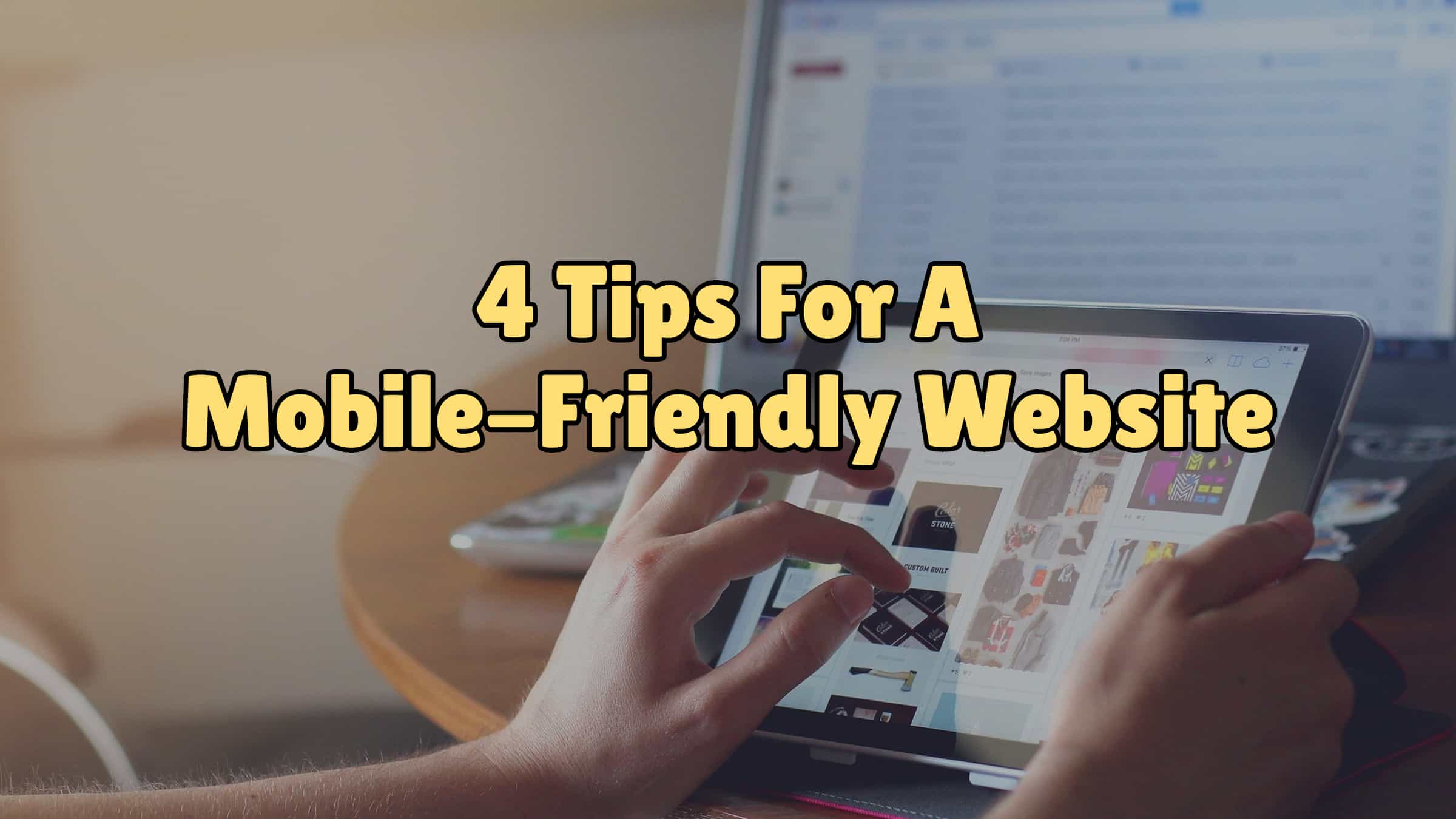 4 Tips For A Mobile-Friendly Website