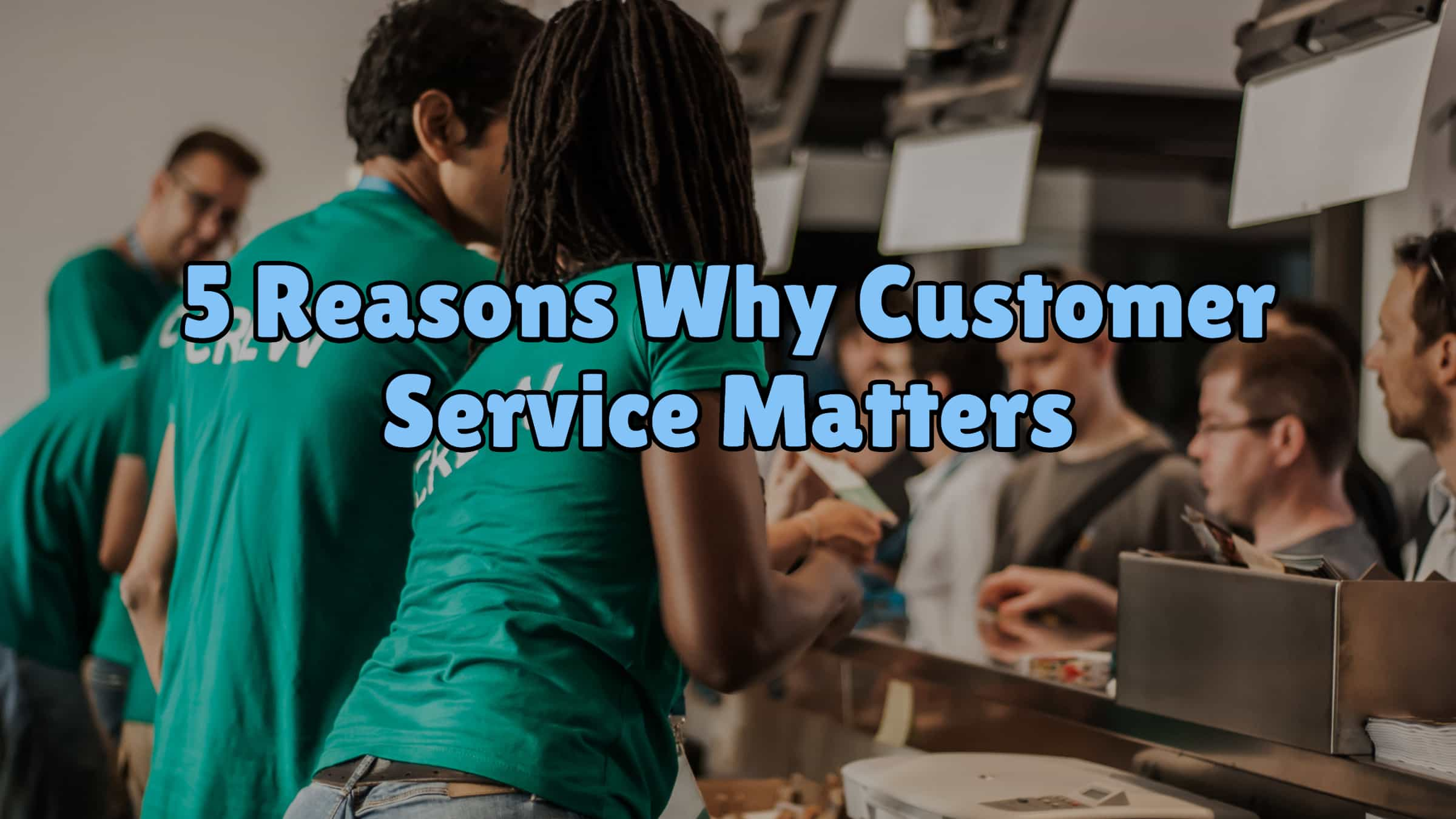 5 Reasons Why Customer Service Matters