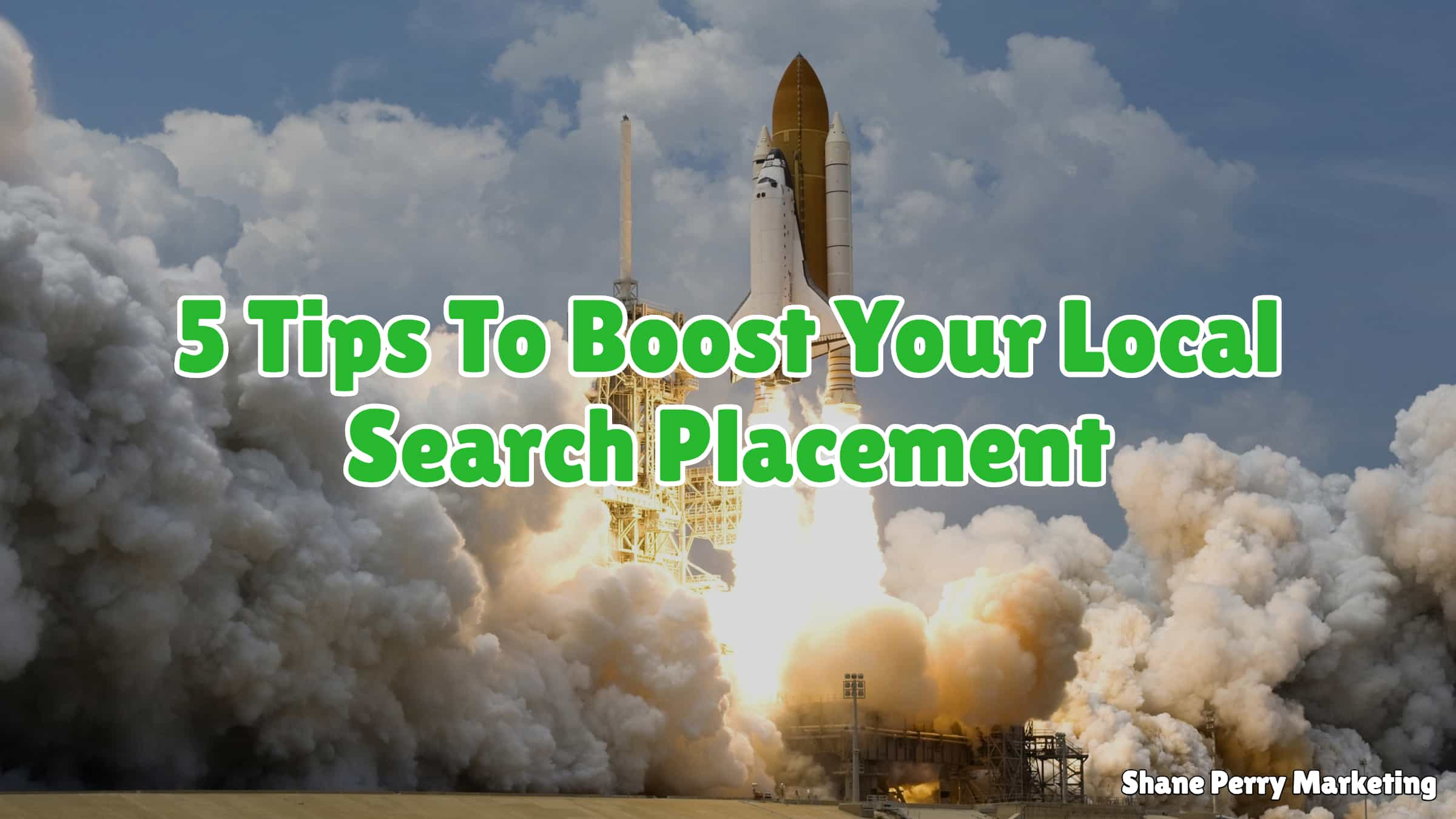 5 Tips To Boost Your Local Search Placement, Shane Perry Marketing
