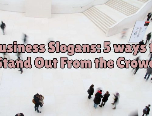 Business Slogans: 5 ways to Stand Out From the Crowd