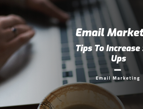 Email Marketing Tips To Increase Sign Ups