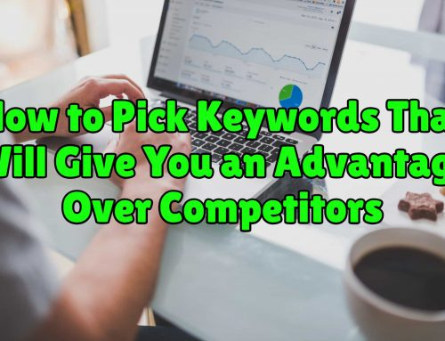 How to Pick Keywords That Will Give You an Advantage Over Competitors